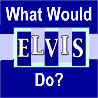 The Elvis Faithful ask What Would Elvis Do?